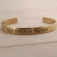 """Best Bitches Forever"" Cuff Bracelet - Available in Aluminum, Copper, Brass or Sterling"