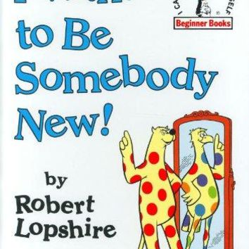 Dr. Seuss I Want To Be Somebody New