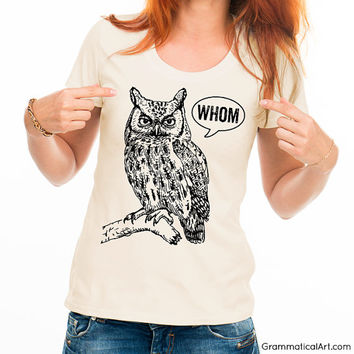 Funny Grammar Shirt Whom Owl Shirt Womens Shirt English Teacher Gift for Teachers Grammatical Owl Cool Funny T Shirt Women Typography Tshirt