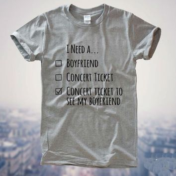 I Need A Concert Ticket To See My Boyfriend Women T shirt Cotton Casual Funny Shirt For Lady Gray White Top Tee Hipster Z-183