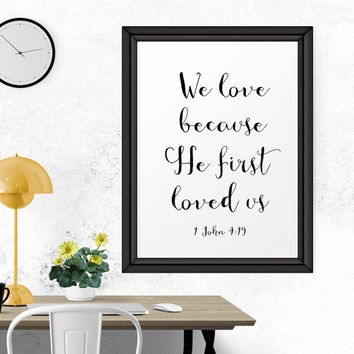 Christian Wall Art, We Love Because He First Loved Us –  1 John 4:19, Printable Quote, Quote Print, Bible Verse Wall Art, Bible Verse, Print