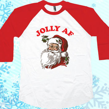 Jolly AF funny Christmas shirt Raglan Christmas Party shirt tee Funny t-shirt MLG-1292