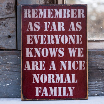 remember we are a nice normal family acceptance sign red white home decor parenthood kids crazy situation life real life funny parenting