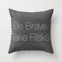 Be Brave. Take Risks.  Throw Pillow by Jeans and Tees and Travel and Cakes