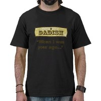 Dadism - When I was your age... Tee Shirt from Zazzle.com