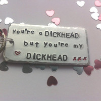 You're a DICKHEAD handstamped keyring, Gift for him, insults with love, valentine, pet names, keychain,