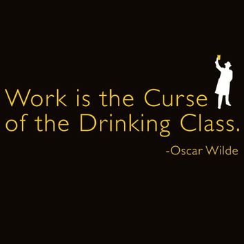 Work is the Curse of the Drinking Class MENS T-Shirt