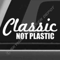 Classic Not Plastic Funny Bumper Sticker Vinyl Decal Muscle Car Decal Sticker