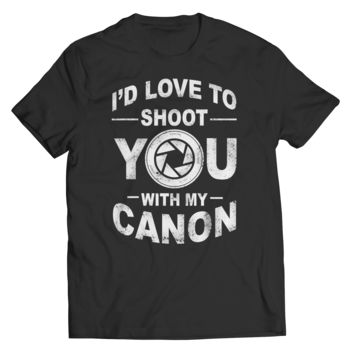 I'd Love To Shoot You With My Canon T-Shirt