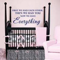 First we had each other... - Wall Decals Quotes - Wall Vinyl Decal - Wall Decal for baby nursery or kid's room V908