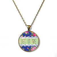 Floral let it be Necklace - Pop Culture Inspirational and Motivational Jewelry - Funny Pastel Goth Pendant