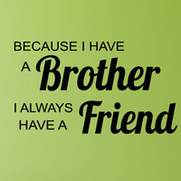 Because I Have a Brother I Always Have a Friend  boys room decor vinyl lettering words for walls