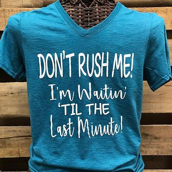 Southern Chics Apparel Don't Rush Me I'm Waiting til the Last Minute V-Neck Canvas Girlie Bright T Shirt