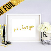 p.s. i love you - Gold Foil Print Size - 8 x 10