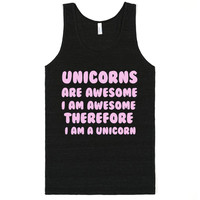 UNICORNS ARE AWESOME I AM AWESOME THEREFORE I AM A UNICORN