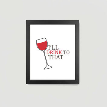 Kitchen Print, I'll Drink To That, Red Wine Glass, Cup, Drinks, Alcohol, Dining Print 8x10 Digital Download Wall Art Decor Print
