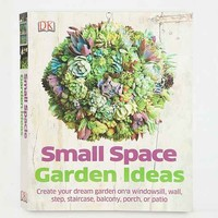 Small Space Garden Ideas By Philippa Pearson- Assorted One