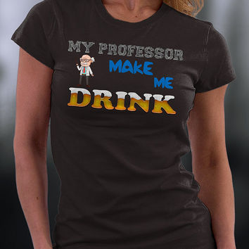 My Professor Makes Me Drink T Shirt, Funny Joke About My Professor T Shirt, Funny Gift T Shirt