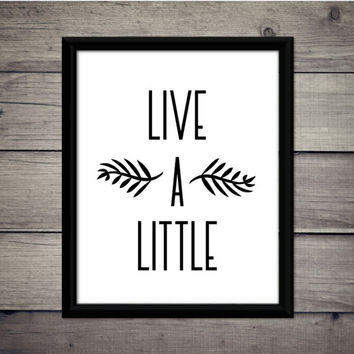 Live A Little - Motivational Print, Instant Download, Digital Art, Printable, Explore, Adventure, Decor, Gift, Travel, Believe, Sign, Quote