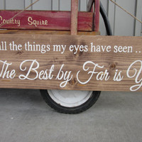 """Wedding Wood sign - """"Of all the things my eyes have seen, The Best by Far is You""""  Hand painted Sign - Rustic, Country Wedding Decor, Gift"""