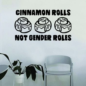 Cinnamon Rolls Not Gender Roles Quote Wall Decal Sticker Bedroom Living Room Art Vinyl Beautiful Inspirational Feminist Feminism Woman Women Empowerment Girls Teen