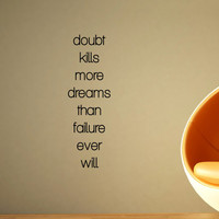 Inspirational Wall Decal Quote - Doubt Kills more dreams than failure ever will 32 x 10 inches