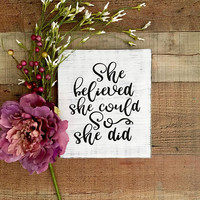 She Believed She Could So She Did Sign,Graduation Gift,Girl Boss,Sorority Decor,Dorm Decor,Girl Room Decor,Office Decor,Baby Nursery Decor
