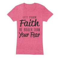 Let Your Faith Ladies T-Shirt - beautiful quote shirts, workout clothing, motivational tshirts, inspirational tops, faith tee
