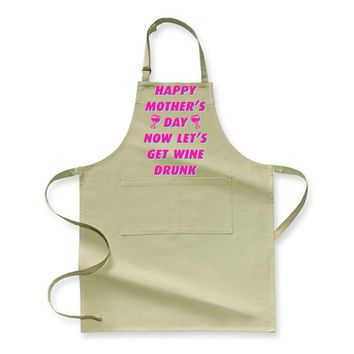 Happy Mother's Day Now Let's Get Wine Drunk, Mother's Day Apron