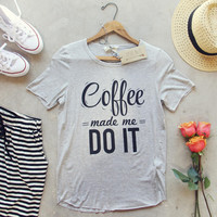 Coffee Made Me Tee