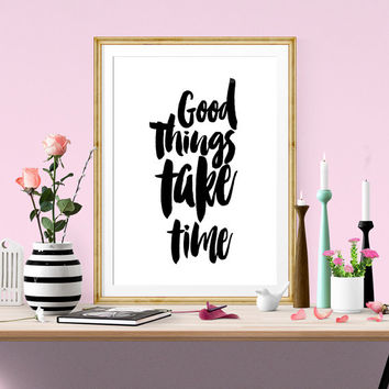 "Digital Download Motivational Print ""Good Things Take Time"" Typography Poster Quote Motivation Inspiration Screenprint Letterpress Style"