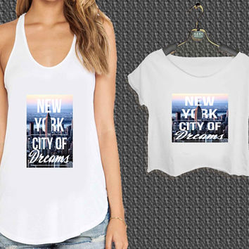new york city of dreams For Woman Tank Top , Man Tank Top / Crop Shirt, Sexy Shirt,Cropped Shirt,Crop Tshirt Women,Crop Shirt Women S, M, L, XL, 2XL*NP*