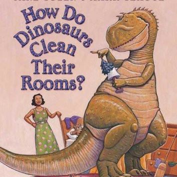 How Do Dinosaurs Clean Their Rooms? (How Do Dinosaurs...?)
