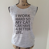 i work hard so my cat can have a better life, cat tank top, cat lover, kitten shirt, meow shirt, kitty shirt, cat tee, gift for cat