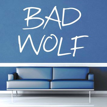 Bad Wolf - Doctor Who Quote - Wall Decal$8.95