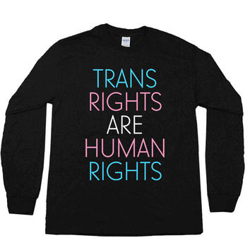 Trans Rights Are Human Rights -- Unisex Long-Sleeve