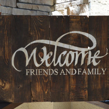 Hand Painted, Rustic Reclaimed Wood Welcome Friends & Family Sign - Large