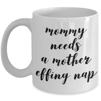 Mommy Needs a Mother Effing Nap Mug Funny Ceramic Coffee Cup