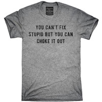 You Can't Fix Stupid But You Can Choke It Out T-Shirt, Hoodie, Tank Top