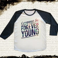 Size L -- I Wanna Be Forever Young Shirts One Direction Shirts Jersey Tee Baseball Tee Raglan Tee Long Sleeve Unisex Shirts Women Shirts