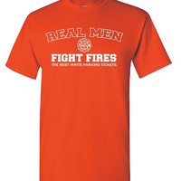 Real Men Fight Fires The Rest Write Parking Tickets Unisex TShirt Fire Fighter Funny Firefighter Shirt Maltese Cross Boyfriend Husband Gift
