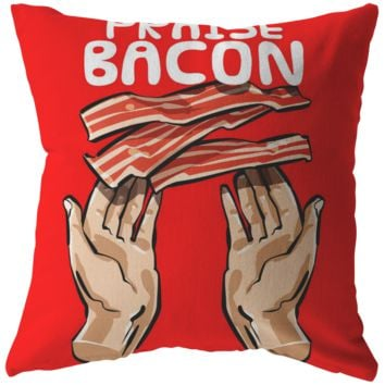 Praise Bacon Epic Funny Novelty Pillow
