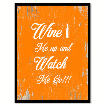 Wine Me Up And Watch Me Go Funny Quote Saying Gift Ideas Home Decor Wall Art 111645