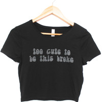 Too Cute to be This Broke Black Graphic Crop Top