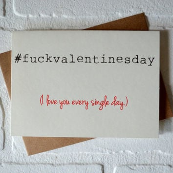 I LOVE YOU Every Day #F@CKVALENTINESDAY Card Funny Valentines Day Cards  Naughty Cards