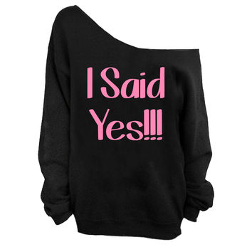I Said Yes!!! | Off-Shoulder Sweatshirt | Design is Pink | Getting Married Engagement Gift