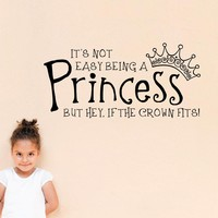 Princess Wall Decal - It's not Easy being a Princess but hey if the Crown fits Decal - Girl Decal - Medium
