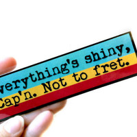 Everything's Shiny, Cap'n. Not to fret. Firefly Inspired Bookmark, Teal, Mustard Yellow, Brick Red Striped Serenity Quote