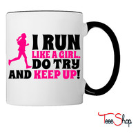 I run like a girl, do try and keep up Coffee & Tea Mug