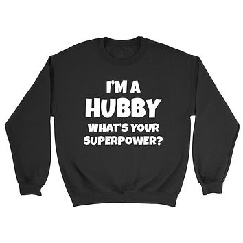 I'm a hubby  what 's your superpower?  Anniversary gift for him best hubby husband wedding gift Sweatshirt